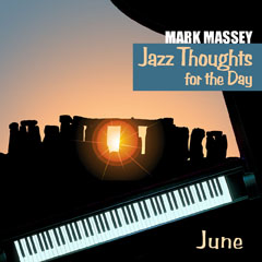 Mark Massey: Jazz Thoughts for the Day - June