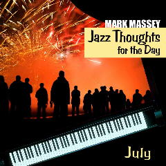 Mark Massey: Jazz Thoughts for the Day - July